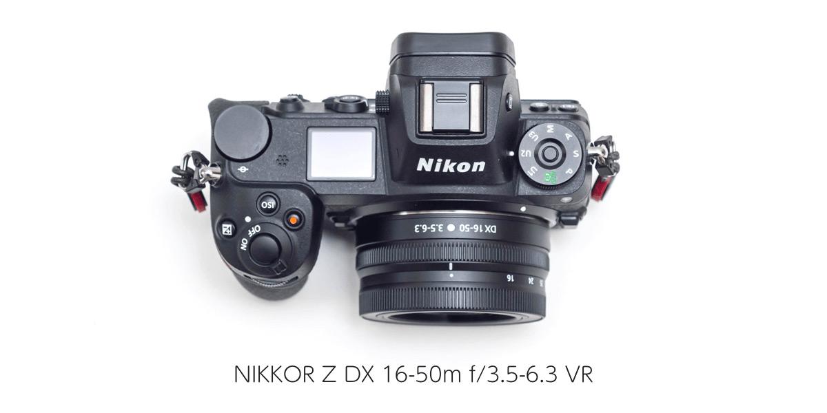 NIKKOR Z DX 16-50m f/3.5-6.3 VRをZ7用に買ってみた